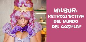 Wilbur: Retrospectiva del mundo del cosplay
