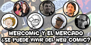 Mesa redonda: Webcómic y el mercado. ¿Se puede vivir del web cómic?