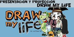 Presentación y proyección: Draw My Life