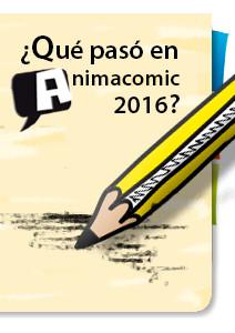 ¿Qué pasó en Animacomic 2016?
